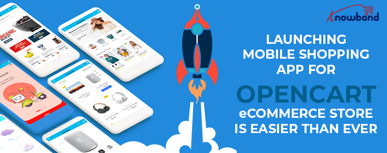 Launching a mobile app for OpenCart eCommerce Knowband